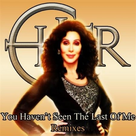 Cher - You haven't seen the last of me (2010)