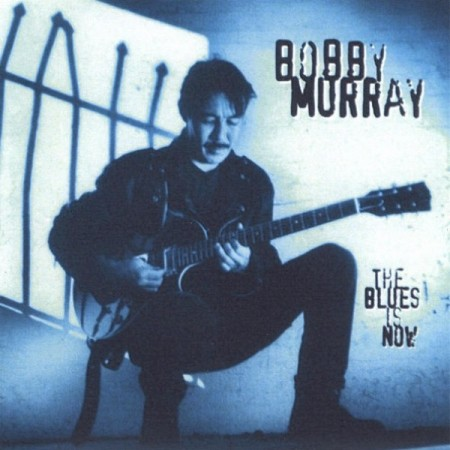 Bobby Murray - The Blues Is Now (2005)