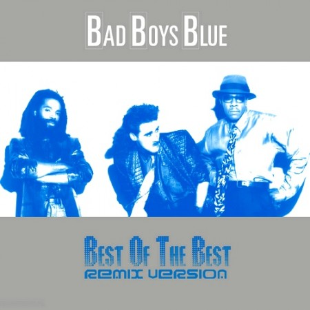 Bad Boys Blue - Best Of The Best (Remix Version) 2011