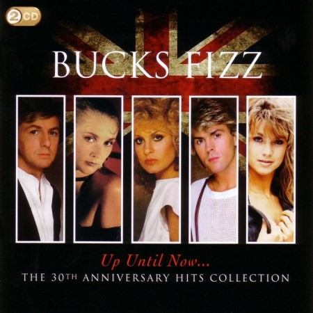 Bucks Fizz - Up Until Now... The 30th Anniversary Hits Collection (2 D, 2011)