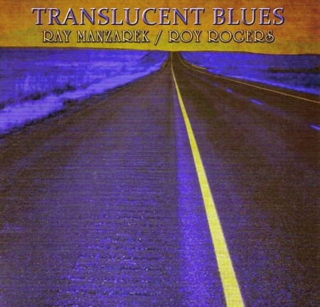 Ray Manzarek & Roy Rogers - Translucent Blues (2011) FLAC
