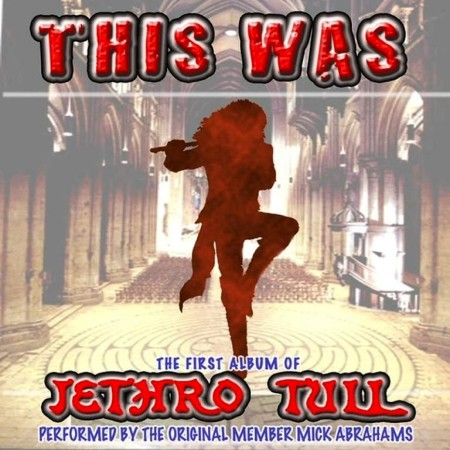 Mick Abrahams - This Was: The First Album Of Jethro Tull (2011)