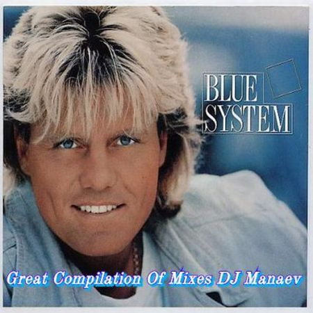 Blue System - Great Compilation Of Mixes DJ Manaev [2016] MP3